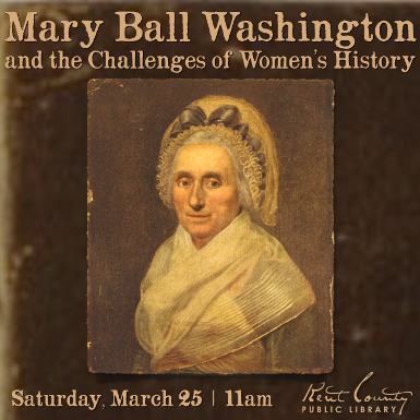 Mary Ball Washington & the Challenges of Writing Women's History