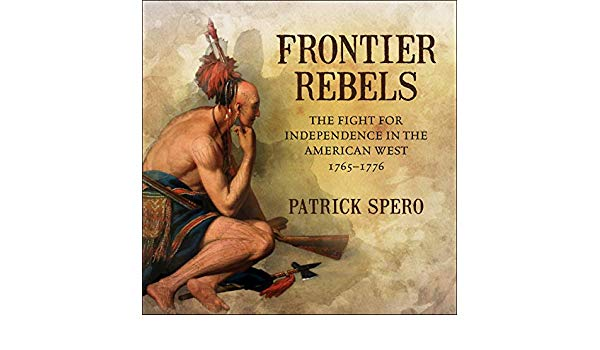 """Frontier Rebels: The Fight for Independence in the American West,"" a talk by Dr. Patrick Spero, librarian and director of the American Phil"